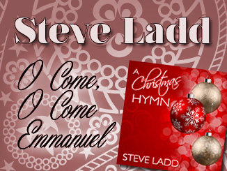 Steve Ladd - O Come, O Come Emmanuel